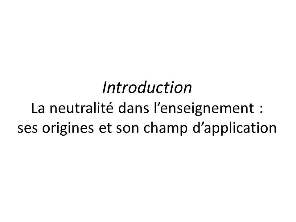 Introduction La neutralité dans lenseignement : ses origines et son champ dapplication