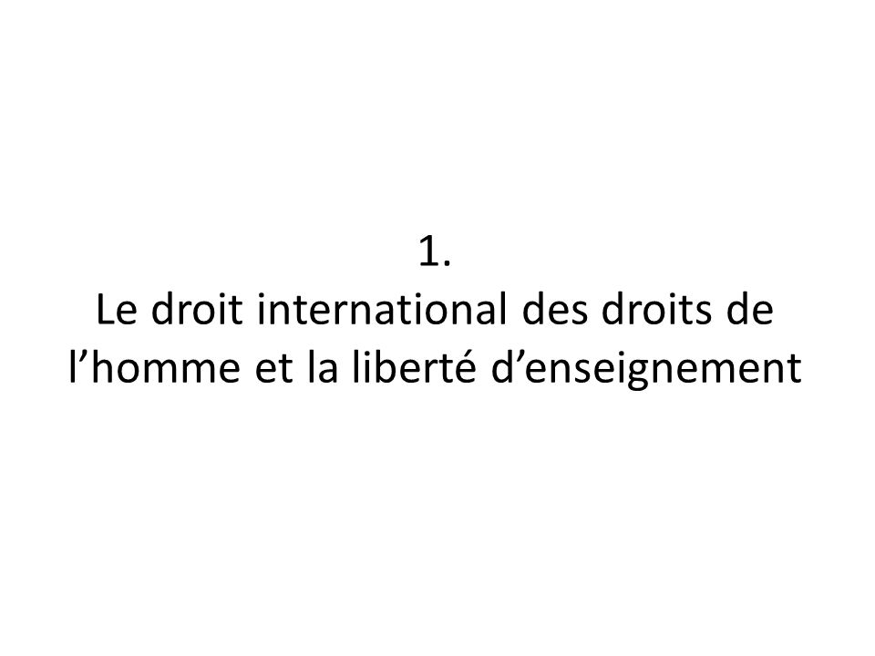 1. Le droit international des droits de lhomme et la liberté denseignement
