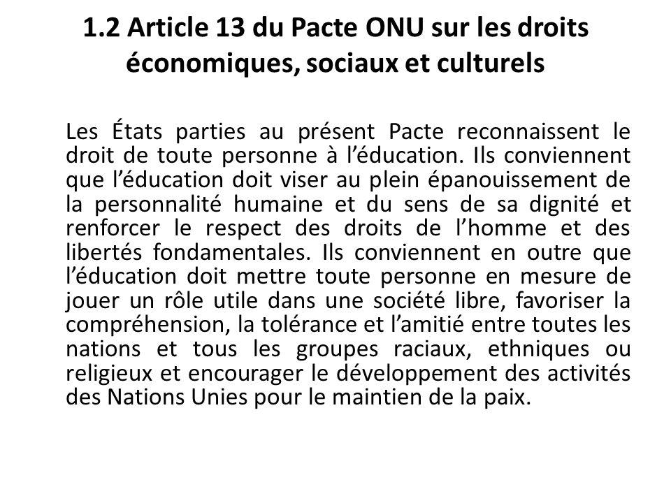 1.2 Article 13 du Pacte ONU sur les droits économiques, sociaux et culturels Les États parties au présent Pacte reconnaissent le droit de toute person