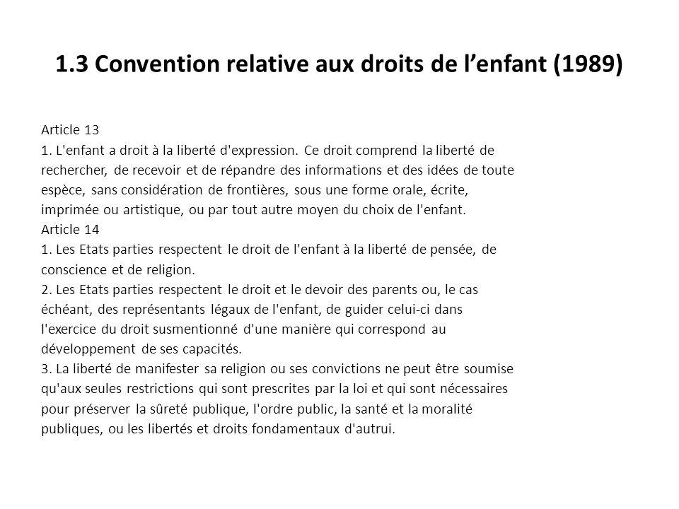 1.3 Convention relative aux droits de lenfant (1989) Article 13 1. L'enfant a droit à la liberté d'expression. Ce droit comprend la liberté de recherc