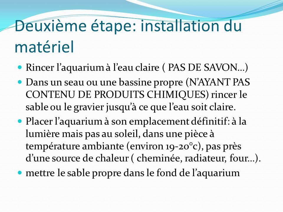 Deuxième étape: installation du matériel Rincer laquarium à leau claire ( PAS DE SAVON…) Dans un seau ou une bassine propre (NAYANT PAS CONTENU DE PRODUITS CHIMIQUES) rincer le sable ou le gravier jusquà ce que leau soit claire.