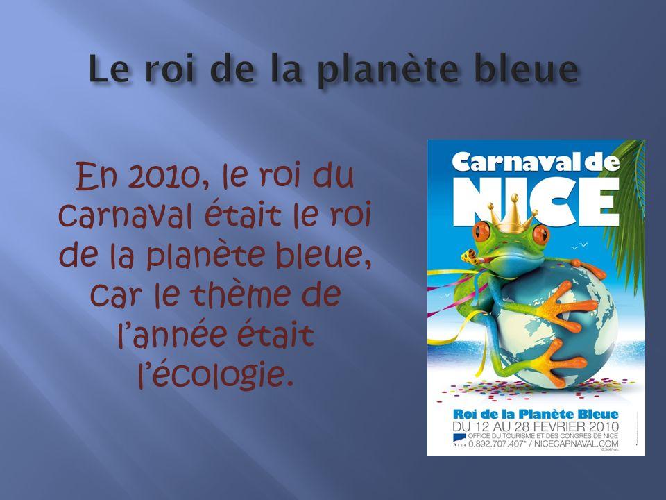 En 2010, le roi du carnaval était le roi de la planète bleue, car le thème de lannée était lécologie.