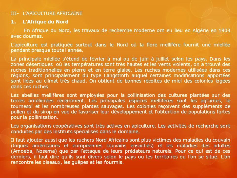 III-LAPICULTURE AFRICAINE 1.LAfrique du Nord En Afrique du Nord, les travaux de recherche moderne ont eu lieu en Algérie en 1903 avec doumas. L'apicul