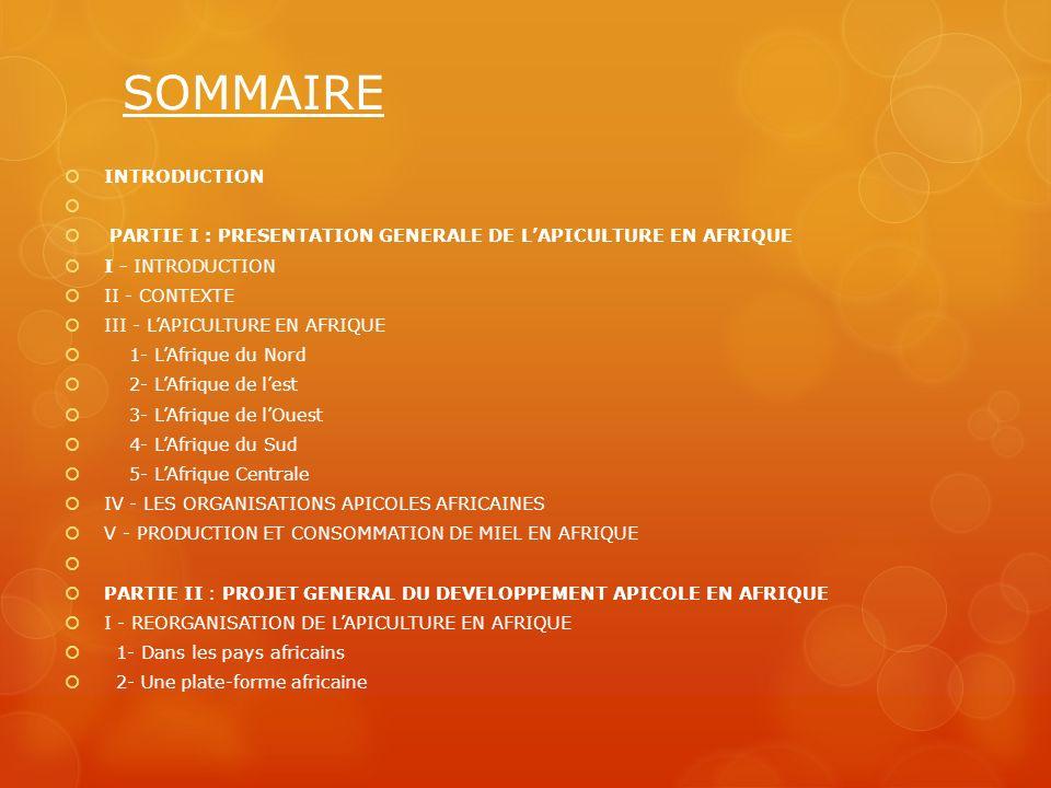 SOMMAIRE INTRODUCTION PARTIE I : PRESENTATION GENERALE DE LAPICULTURE EN AFRIQUE I - INTRODUCTION II - CONTEXTE III - LAPICULTURE EN AFRIQUE 1- LAfriq