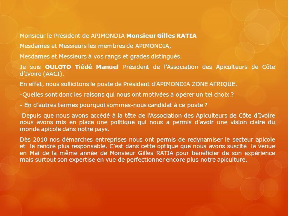 Monsieur le Président de APIMONDIA Monsieur Gilles RATIA Mesdames et Messieurs les membres de APIMONDIA, Mesdames et Messieurs à vos rangs et grades d