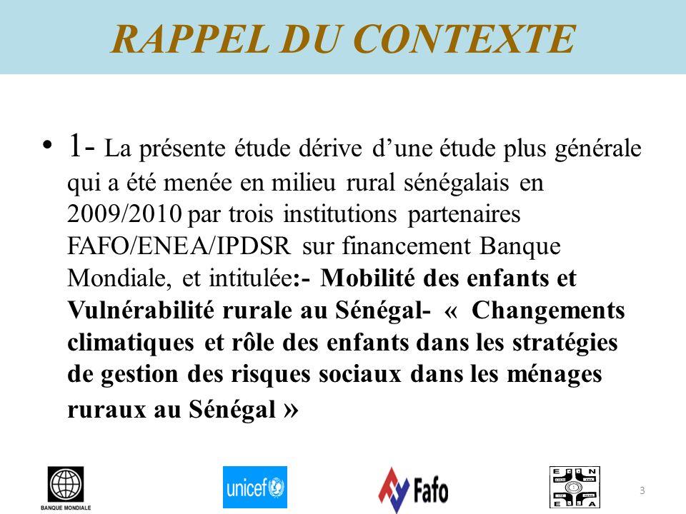 1- La présente étude dérive dune étude plus générale qui a été menée en milieu rural sénégalais en 2009/2010 par trois institutions partenaires FAFO/E
