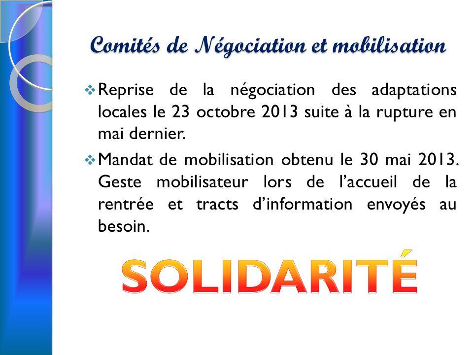Comités de Négociation et mobilisation Reprise de la négociation des adaptations locales le 23 octobre 2013 suite à la rupture en mai dernier.