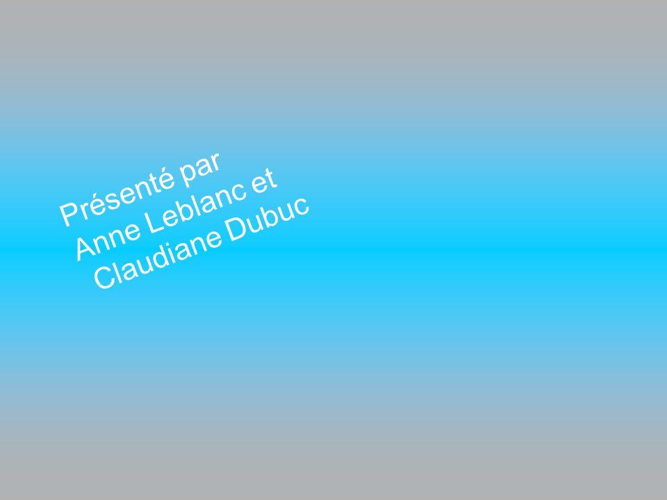 Présenté par Anne Leblanc et Claudiane Dubuc