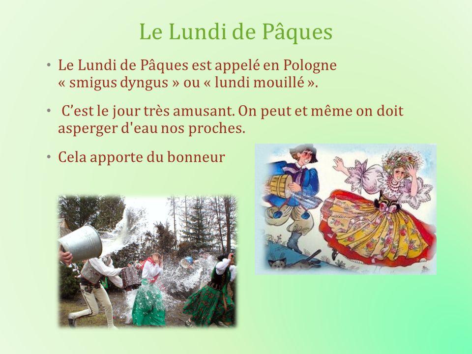 Le Lundi de Pâques Le Lundi de Pâques est appelé en Pologne « smigus dyngus » ou « lundi mouillé ». Cest le jour très amusant. On peut et même on doit
