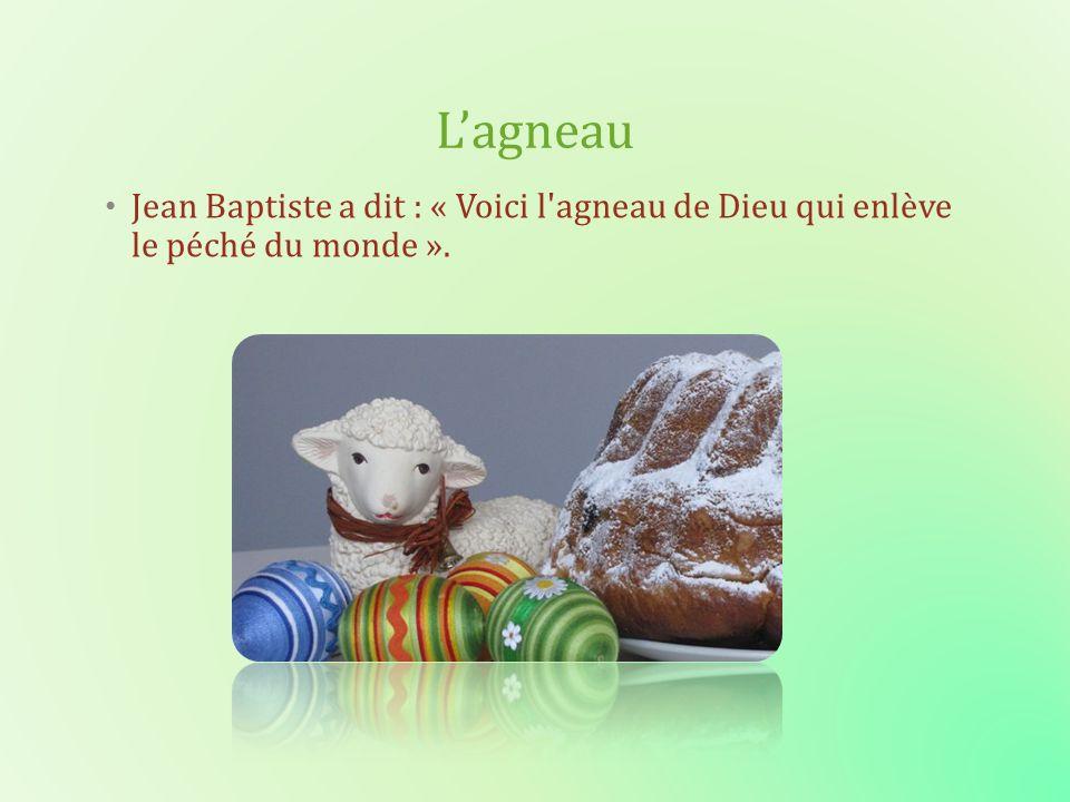 Lagneau Jean Baptiste a dit : « Voici l'agneau de Dieu qui enlève le péché du monde ».