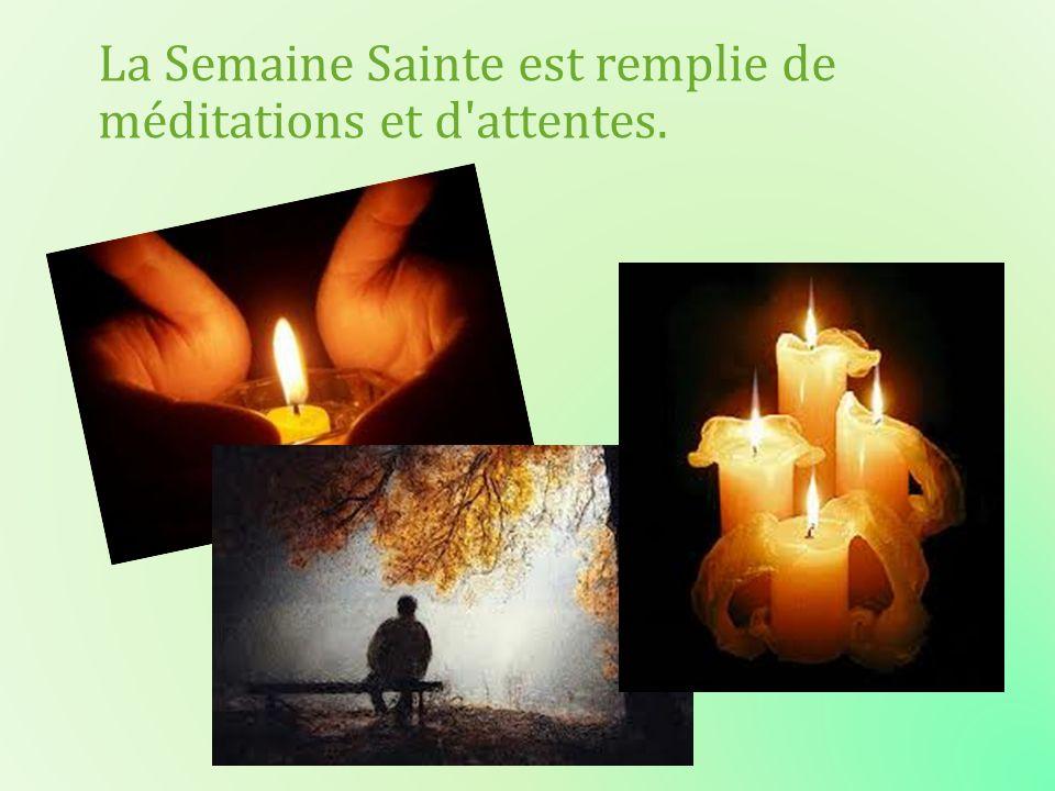 La Semaine Sainte est remplie de méditations et d'attentes.