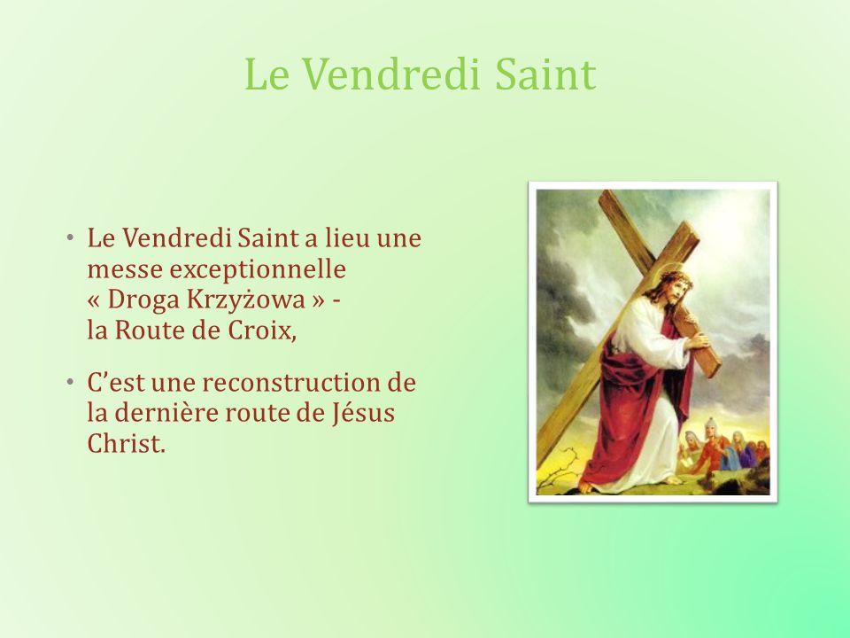 Le Vendredi Saint Le Vendredi Saint a lieu une messe exceptionnelle « Droga Krzyżowa » - la Route de Croix, Cest une reconstruction de la dernière rou