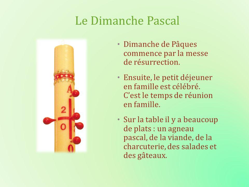Le Dimanche Pascal Dimanche de Pâques commence par la messe de résurrection. Ensuite, le petit déjeuner en famille est célébré. Cest le temps de réuni