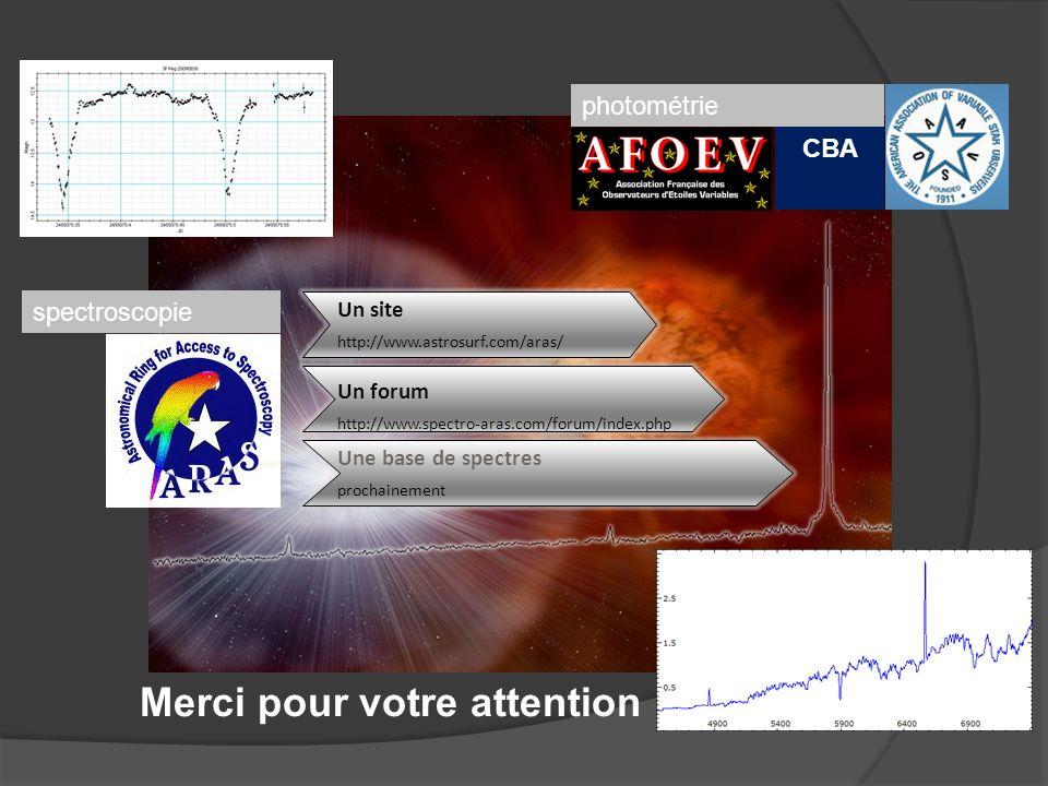 Merci pour votre attention Un site http://www.astrosurf.com/aras/ Un forum http://www.spectro-aras.com/forum/index.php Une base de spectres prochainem
