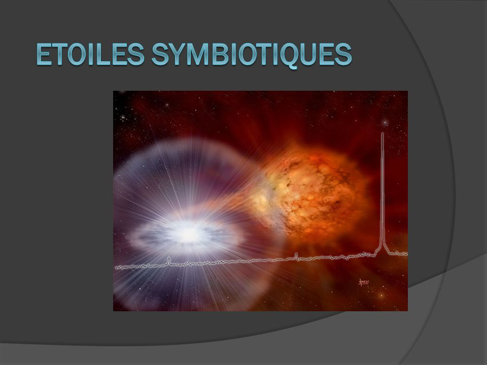 Caractéristique : Spectre composite Etoiles symbiotiques 1.
