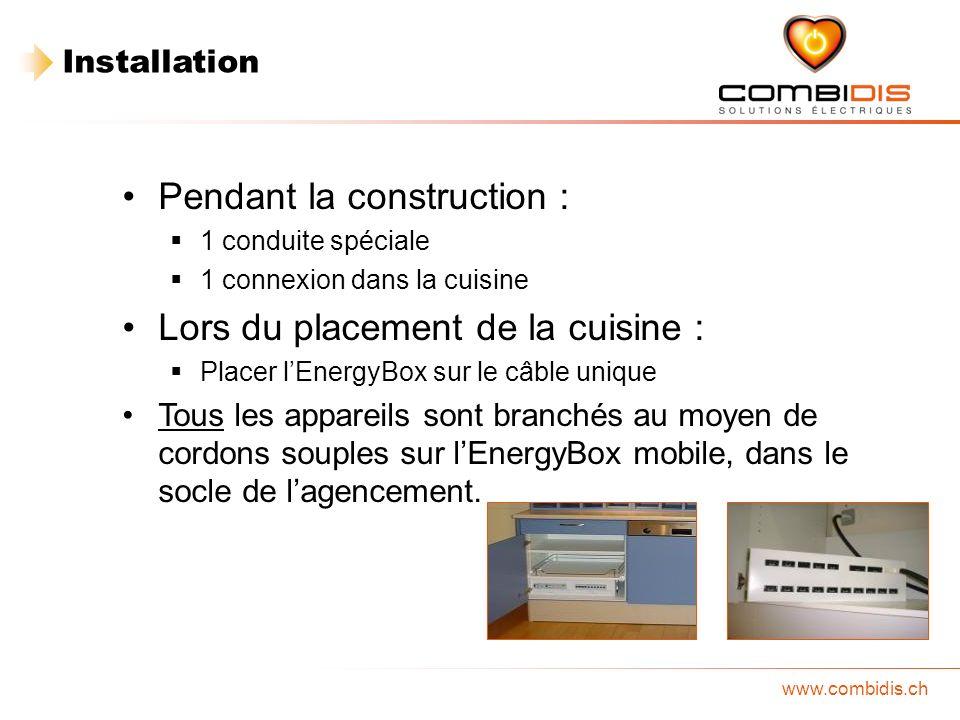 www.combidis.ch Pendant la construction : 1 conduite spéciale 1 connexion dans la cuisine Lors du placement de la cuisine : Placer lEnergyBox sur le c