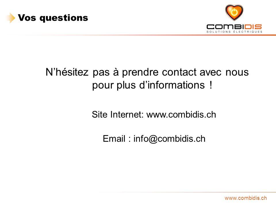 www.combidis.ch Nhésitez pas à prendre contact avec nous pour plus dinformations ! Site Internet: www.combidis.ch Email : info@combidis.ch Vos questio