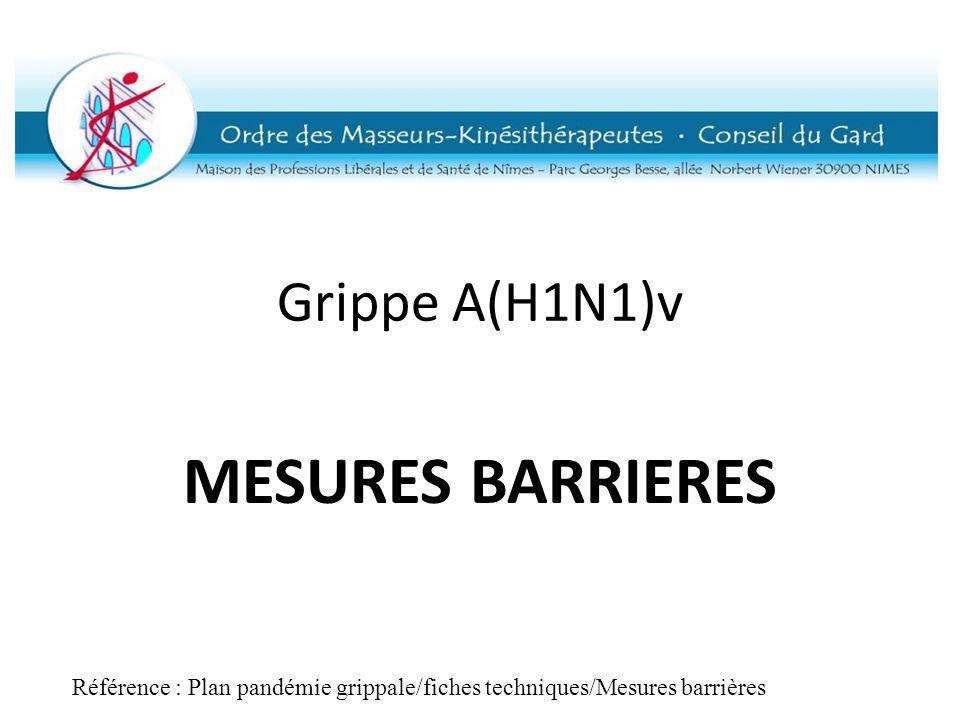 Grippe A(H1N1)v MESURES BARRIERES Référence : Plan pandémie grippale/fiches techniques/Mesures barrières