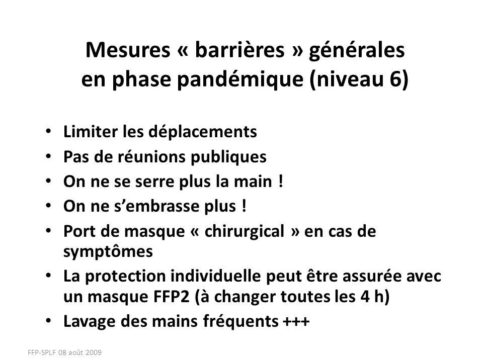 Mesures « barrières » générales en phase pandémique (niveau 6) Limiter les déplacements Pas de réunions publiques On ne se serre plus la main ! On ne