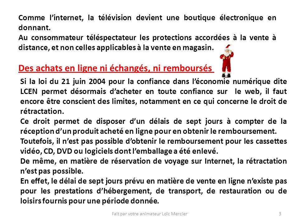Fait par votre animateur Loïc Mercier4 Ainsi, vous ne pourrez pas revenir sur votre engagement si vous achetez un vol Paris-Tahiti sur Internet pour vos vacances.