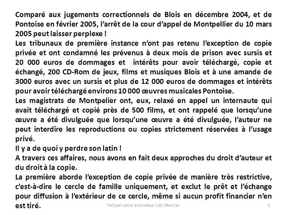 Fait par votre animateur Loïc Mercier5 Comparé aux jugements correctionnels de Blois en décembre 2004, et de Pontoise en février 2005, larrêt de la cour dappel de Montpellier du 10 mars 2005 peut laisser perplexe .