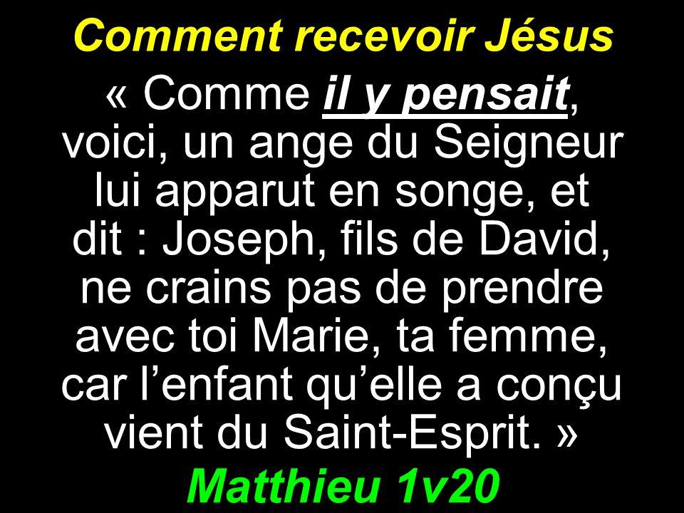 Comment recevoir Jésus « Comme il y pensait, voici, un ange du Seigneur lui apparut en songe, et dit : Joseph, fils de David, ne crains pas de prendre