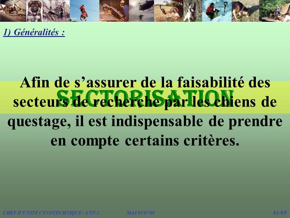 sectorisation 1) Généralités : Afin de sassurer de la faisabilité des secteurs de recherche par les chiens de questage, il est indispensable de prendr