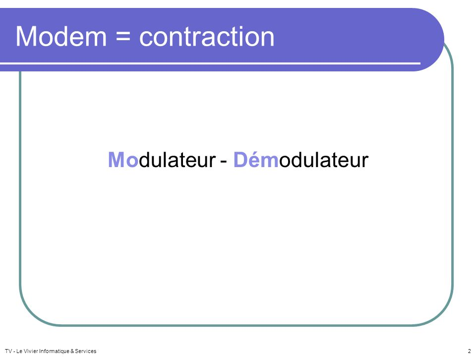 Modem = contraction Modulateur - Démodulateur TV - Le Vivier Informatique & Services2