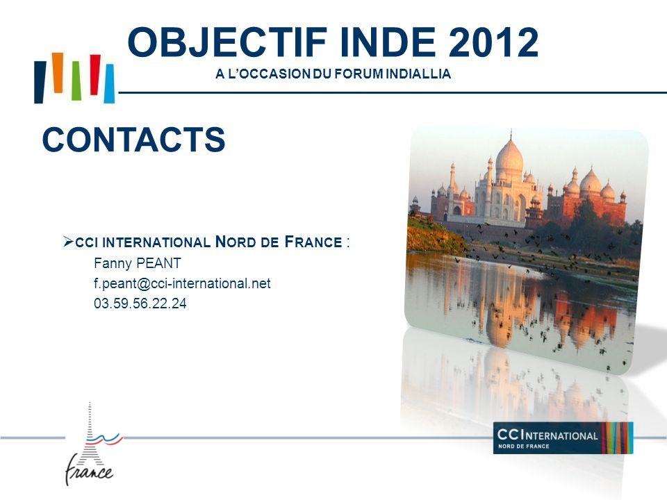 CCI INTERNATIONAL N ORD DE F RANCE : Fanny PEANT f.peant@cci-international.net 03.59.56.22.24 OBJECTIF INDE 2012 A LOCCASION DU FORUM INDIALLIA CONTACTS