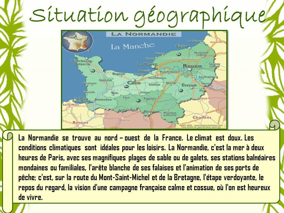 Situation géographique La Normandie se trouve au nord – ouest de la France.