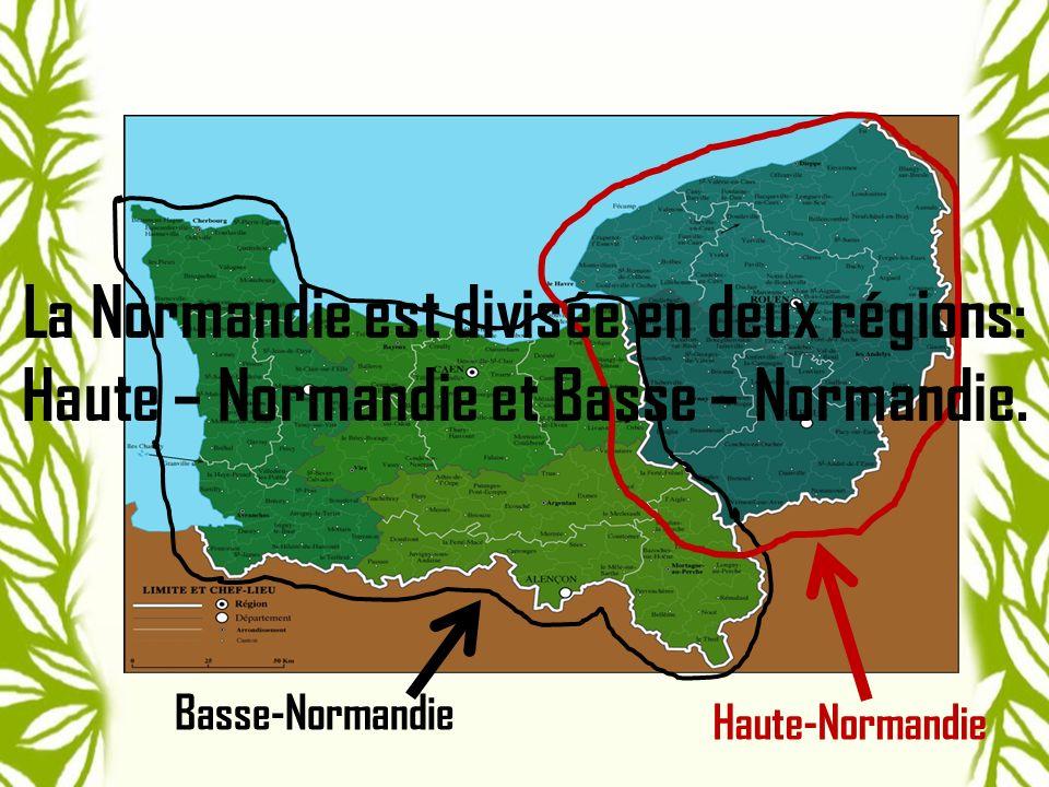 Basse-Normandie Haute-Normandie La Normandie est divisée en deux régions: Haute – Normandie et Basse – Normandie.