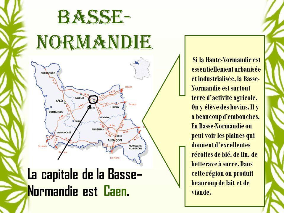 basse- normandie La capitale de la Basse– Normandie est Caen.