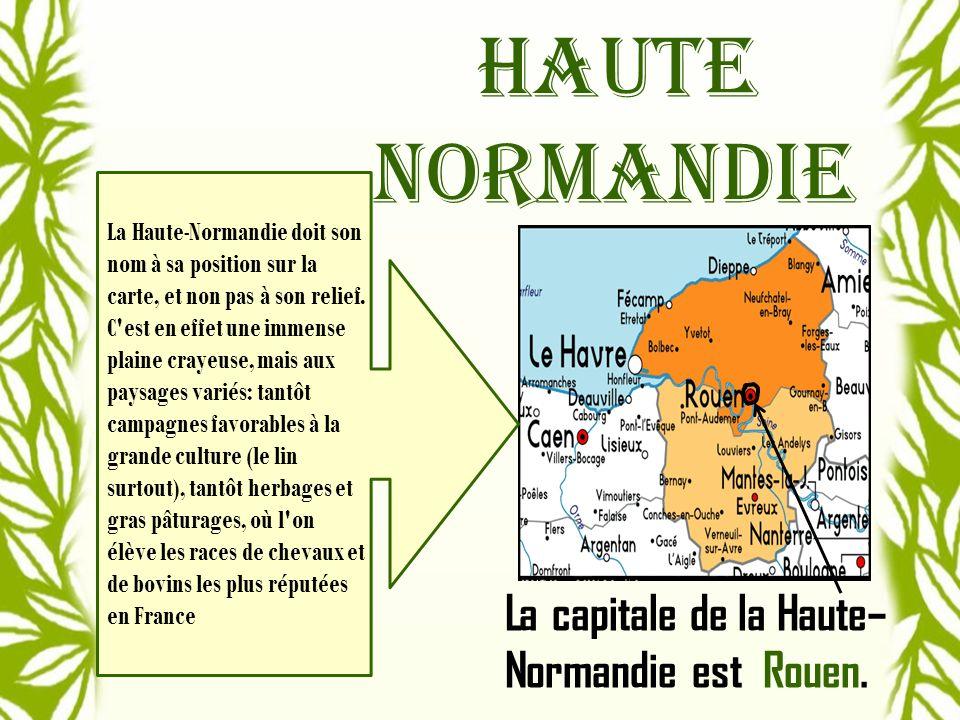 Haute Normandie La capitale de la Haute– Normandie est Rouen.