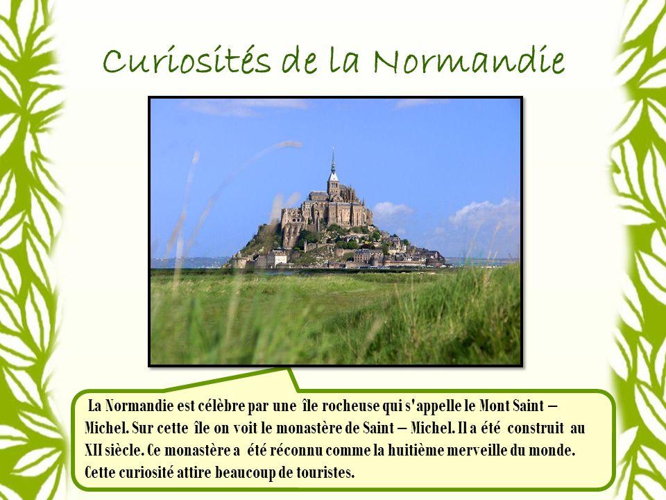 Curiosités de la Normandie La Normandie est célèbre par une île rocheuse qui s appelle le Mont Saint – Michel.