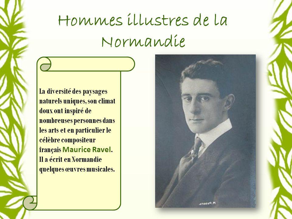 Hommes illustres de la Normandie La diversité des paysages naturels uniques, son climat doux ont inspiré de nombreuses personnes dans les arts et en particulier le célèbre compositeur français Maurice Ravel.