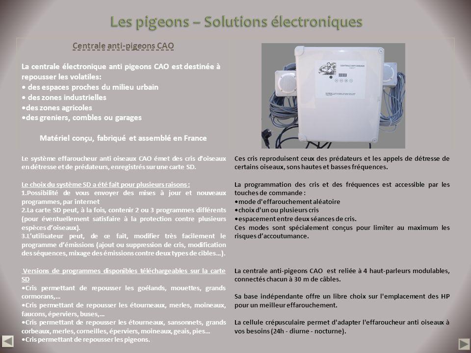 Centrale anti-pigeons CAO La centrale électronique anti pigeons CAO est destinée à repousser les volatiles: des espaces proches du milieu urbain des z