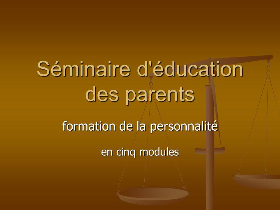 Séminaire d éducation des parents formation de la personnalité en cinq modules