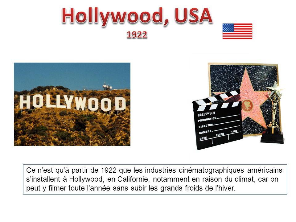 Ce nest quà partir de 1922 que les industries cinématographiques américains sinstallent à Hollywood, en Californie, notamment en raison du climat, car on peut y filmer toute lannée sans subir les grands froids de lhiver.