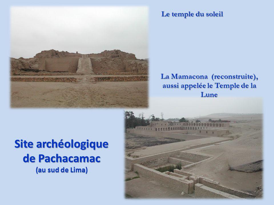 Site archéologique de Pachacamac (au sud de Lima) Le temple du soleil La Mamacona (reconstruite), aussi appelée le Temple de la Lune