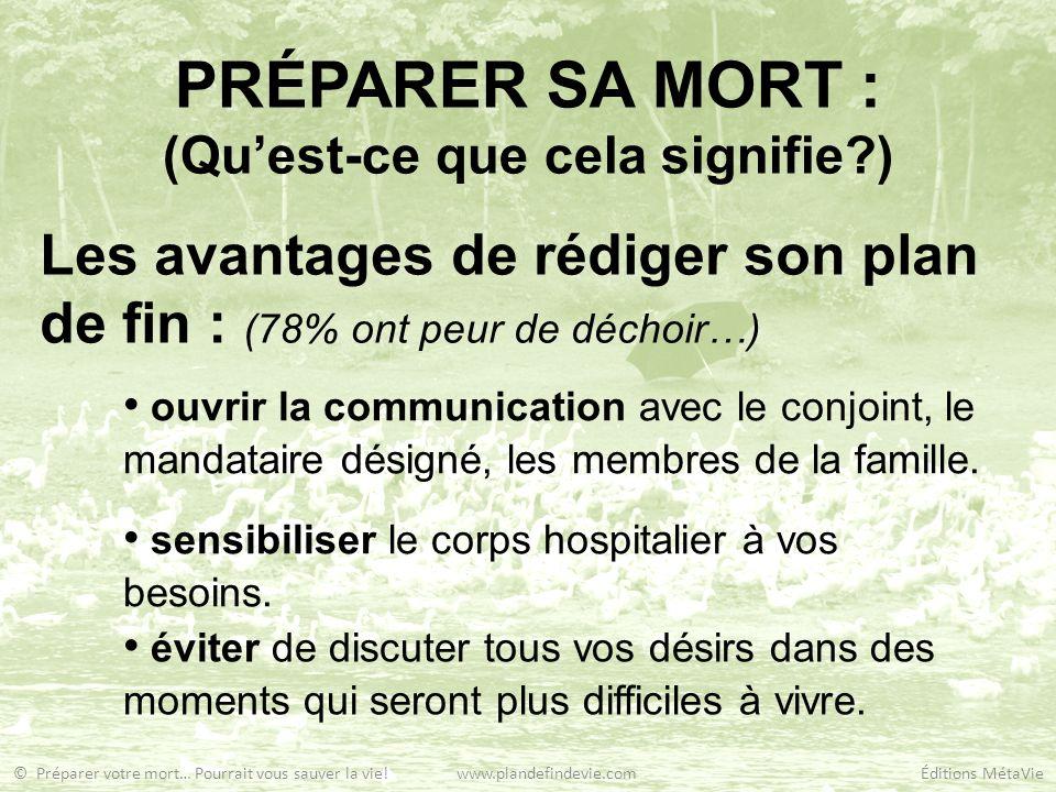 PRÉPARER SA MORT : (Quest-ce que cela signifie?) Les avantages de rédiger son plan de fin : (78% ont peur de déchoir…) ouvrir la communication avec le