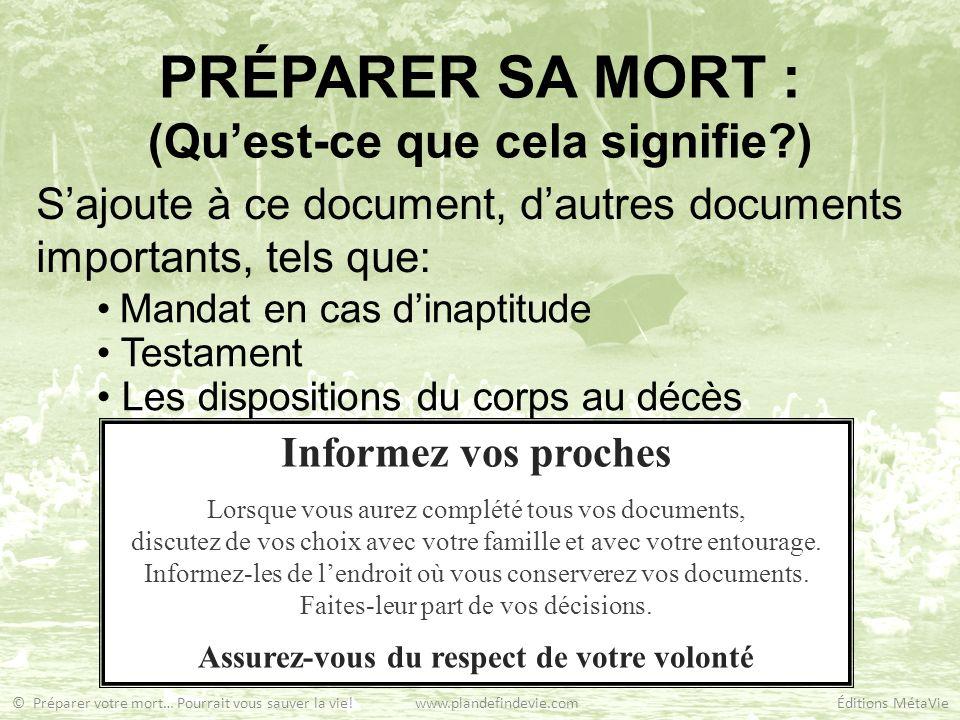 PRÉPARER SA MORT : (Quest-ce que cela signifie?) Sajoute à ce document, dautres documents importants, tels que: Mandat en cas dinaptitude Testament Le