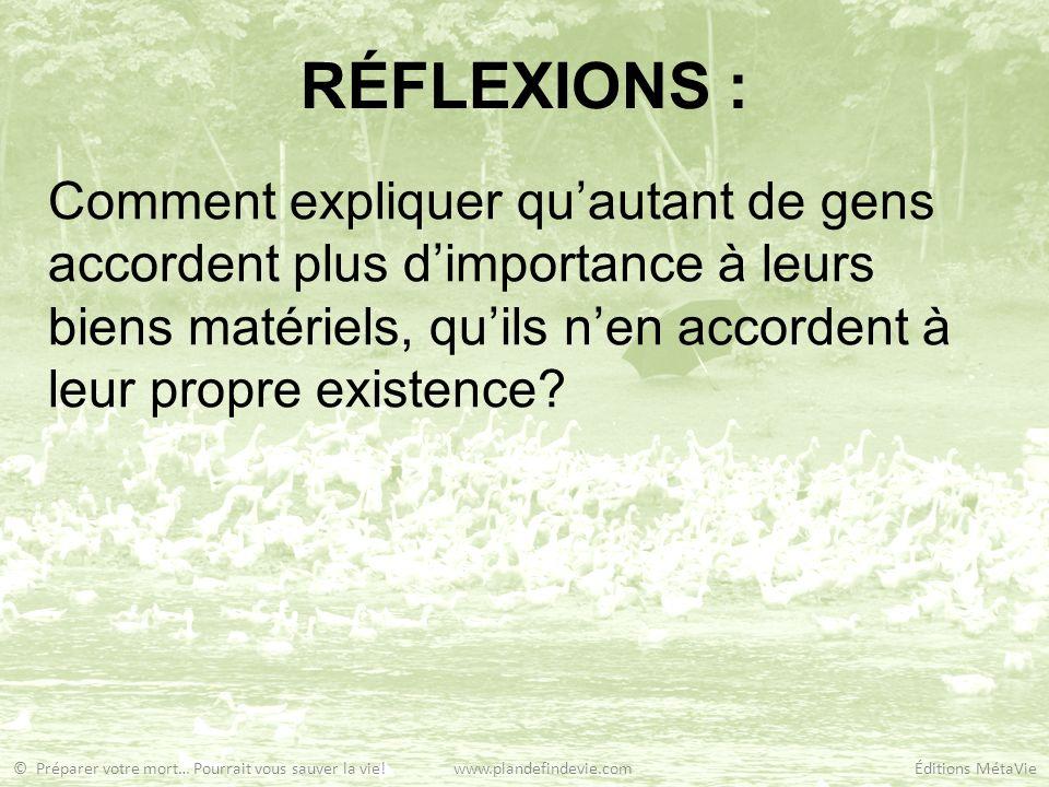 RÉFLEXIONS : Comment expliquer quautant de gens accordent plus dimportance à leurs biens matériels, quils nen accordent à leur propre existence? © Pré