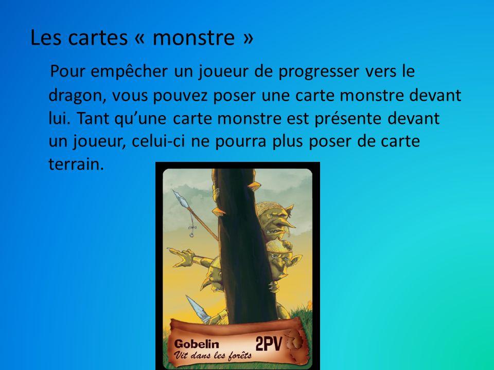 Les cartes « monstre » Pour empêcher un joueur de progresser vers le dragon, vous pouvez poser une carte monstre devant lui.