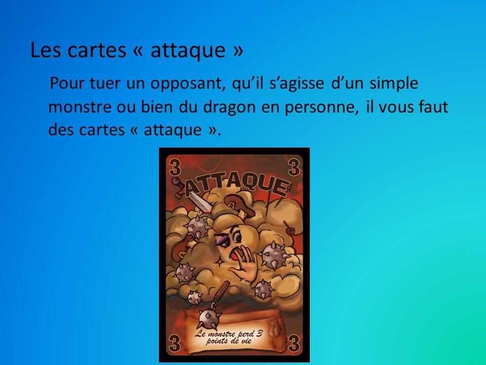 Les cartes « attaque » Pour tuer un opposant, quil sagisse dun simple monstre ou bien du dragon en personne, il vous faut des cartes « attaque ».