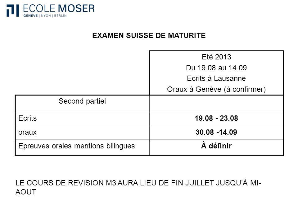 EXAMEN SUISSE DE MATURITE Eté 2013 Du 19.08 au 14.09 Ecrits à Lausanne Oraux à Genève (à confirmer) Second partiel Ecrits19.08 - 23.08 oraux30.08 -14.