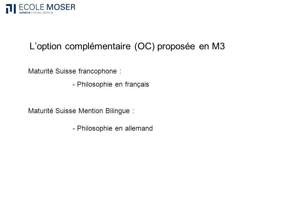 Loption complémentaire (OC) proposée en M3 Maturité Suisse francophone : Maturité Suisse Mention Bilingue : - Philosophie en français - Philosophie en allemand
