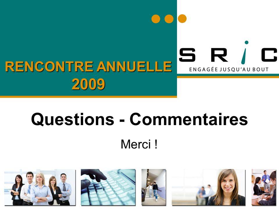 RENCONTRE ANNUELLE 2009 Questions - Commentaires Merci !