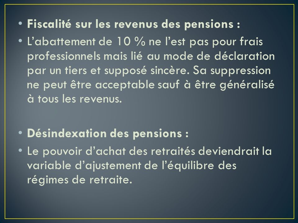 Fiscalité sur les revenus des pensions : Labattement de 10 % ne lest pas pour frais professionnels mais lié au mode de déclaration par un tiers et sup