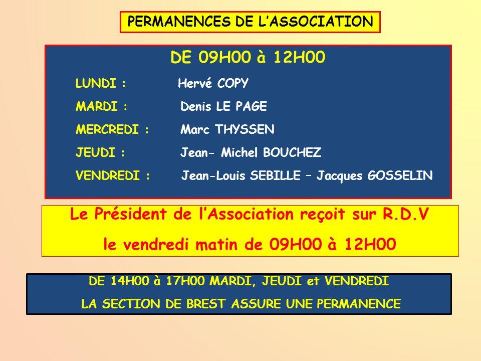 PERMANENCES DE LASSOCIATION DE 09H00 à 12H00 LUNDI : Hervé COPY MARDI : Denis LE PAGE MERCREDI : Marc THYSSEN JEUDI : Jean- Michel BOUCHEZ VENDREDI :