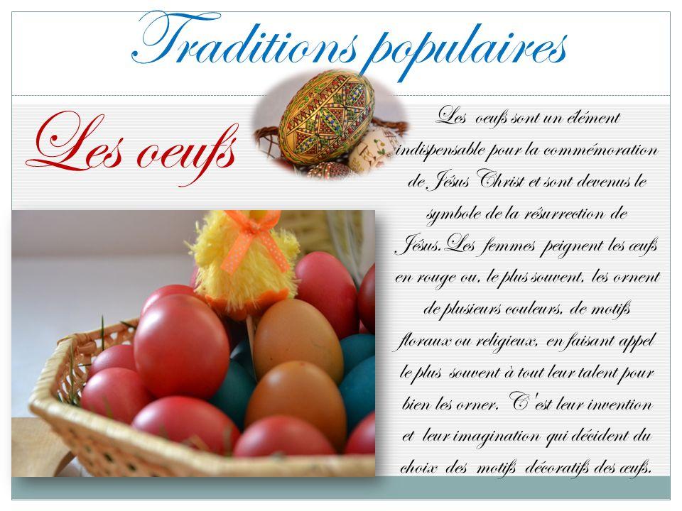 Traditions populaires Les oeufs Les oeufs sont un élément indispensable pour la commémoration de Jésus Christ et sont devenus le symbole de la résurre